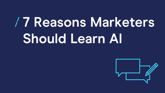 7 Reasons Marketers Should Learn AI_IDM blog.png